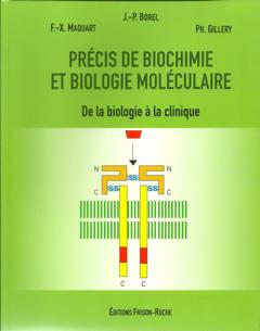 Précis de biochimie et de biologie moléculaire - Jacques-Paul Borel, François-Xavier Maquart, Philippe Gillery - Editions Frison-Roche