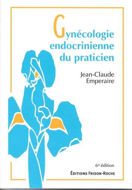 Gynécologie endocrinienne du praticien (6e édition revue et corrigée) - Jean-Claude Emperaire - Editions Frison-Roche
