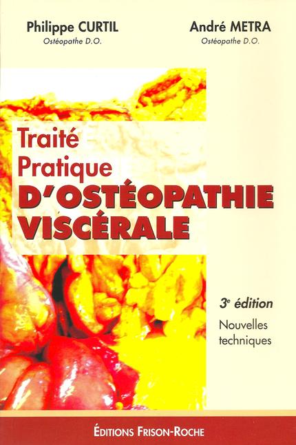 Traité pratique d'ostéopathie viscérale (3e édition) - André Métra - Editions Frison-Roche