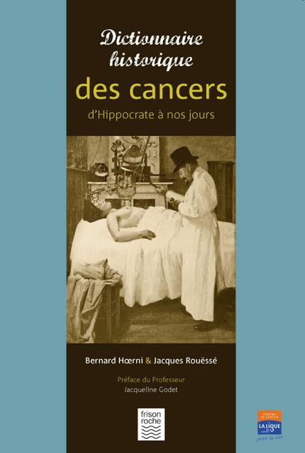 Dictionnaire historique des cancers - Bernard Hoerni, Jacques Rouëssé - Editions Frison-Roche