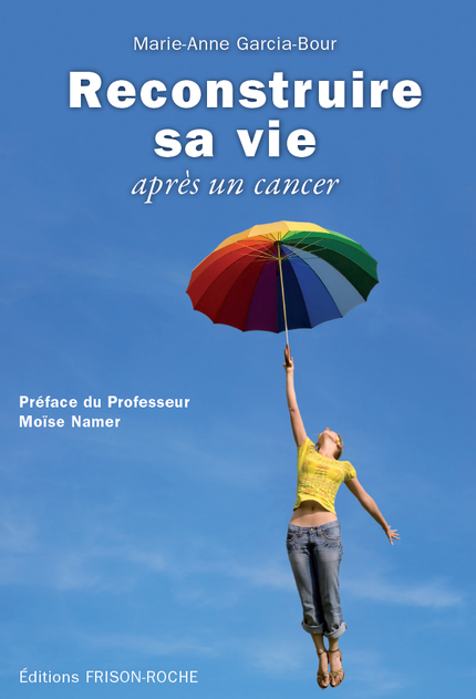 Reconstruire sa vie après un cancer - Marie-Anne Garcia-Bour - Editions Frison-Roche