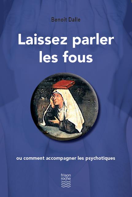 Laissez parler les fous - Benoit Dalle - Editions Frison-Roche