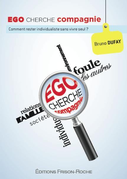 Ego cherche compagnie - Bruno Dufay - Editions Frison-Roche