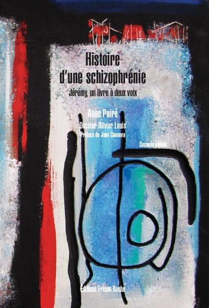 Histoire d'une schizophrénie - Anne Poiré, Olivier Louis - Editions Frison-Roche
