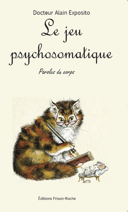 Le jeu psychosomatique - Alain Exposito - Editions Frison-Roche