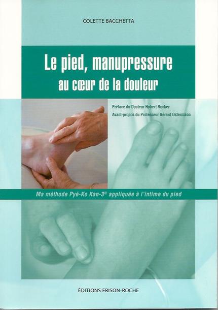 Le pied, manupressure au cœur de la douleur - Colette Bacchetta - Editions Frison-Roche