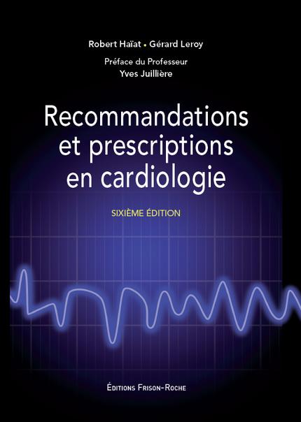 Recommandations et prescriptions en cardiologie - Robert Haïat, Gérard Leroy - Editions Frison-Roche