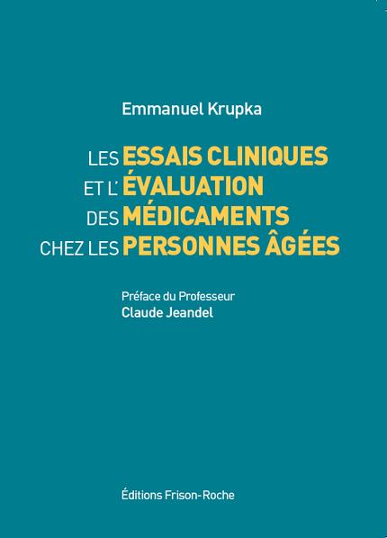 Les essais cliniques et l'évaluation des médicaments chez les personnes âgées - Emmanuel Krupka - Editions Frison-Roche