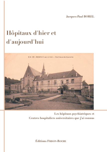 Hôpitaux d'hier et d'aujourd'hui - Jacques-Paul Borel - Editions Frison-Roche