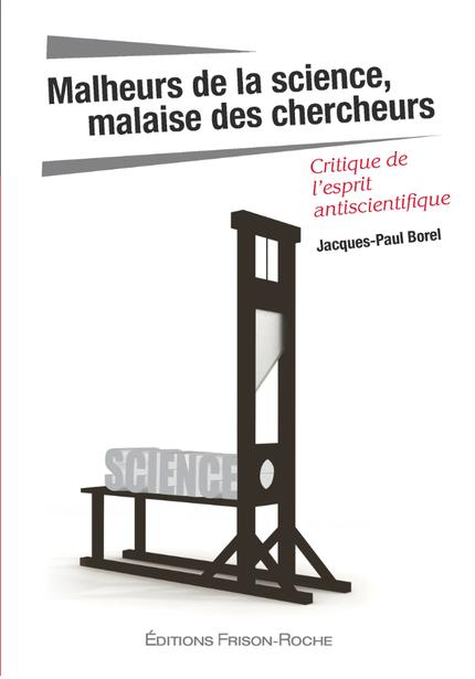 Malheurs de la science, malaise des chercheurs - Jacques-Paul Borel - Editions Frison-Roche