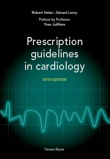 Prescription guidelines in cardiology - Robert Haïat, Gérard Leroy - Editions Frison-Roche