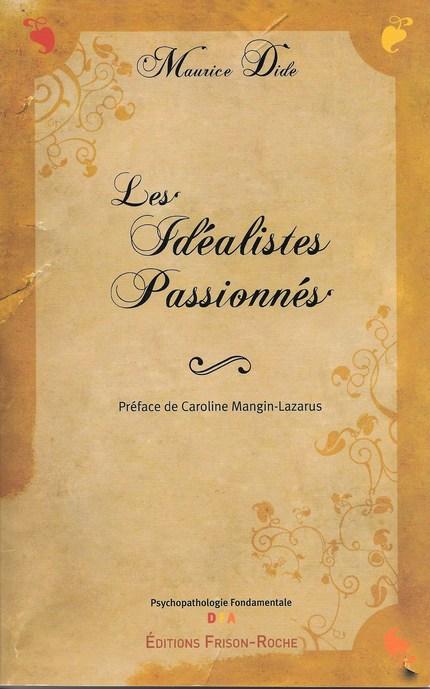 Les idéalistes passionnés - M Dide - Editions Frison-Roche