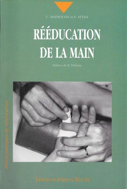 Rééducation de la main - C Mathoulin, E Attali - Editions Frison-Roche