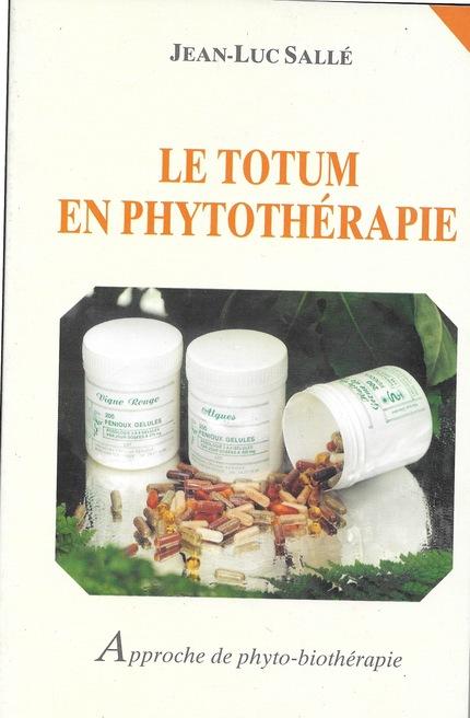Le totum en phytothérapie - Jean-Luc Sallé - Editions Frison-Roche