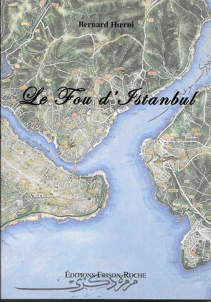 Le fou d'istanbul - Bernard Hoerni - Editions Frison-Roche