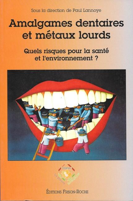 Amalgames dentaires et métaux lourds - Paul Lannoye - Editions Frison-Roche