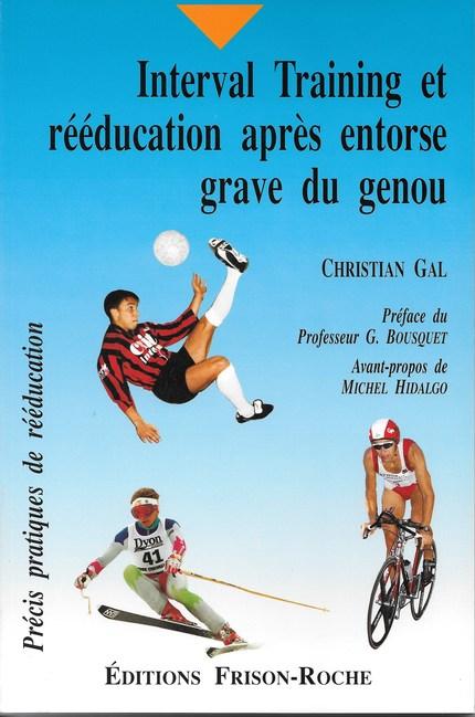 Interval training et rééducation après entorse grave du genou - C Gal - Editions Frison-Roche