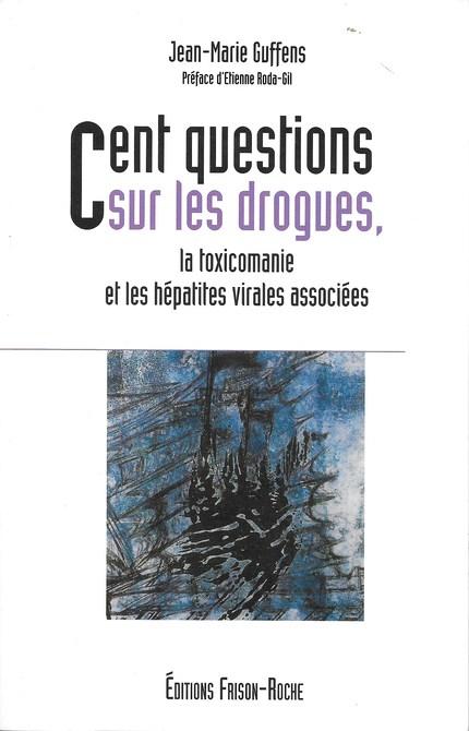 Cent questions sur les drogues, la toxicomanie et les hépatites virales associées - Jean-Marie Guffens - Editions Frison-Roche
