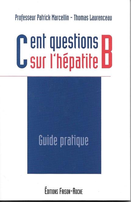Cent questions sur l'hépatite B - Patrick Marcellin, Thomas Laurenceau - Editions Frison-Roche