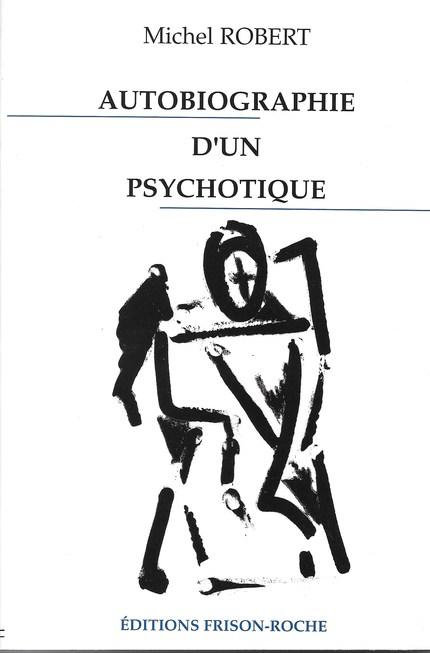 Autobiographie d'un psychotique - Michel Robert - Editions Frison-Roche