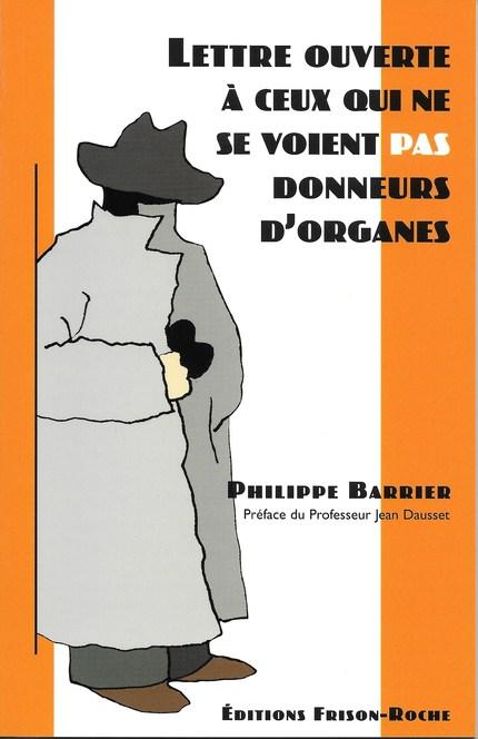 Lettre ouverte à ceux qui ne se voient pas donneurs d'organes… - Philippe Barrier - Editions Frison-Roche