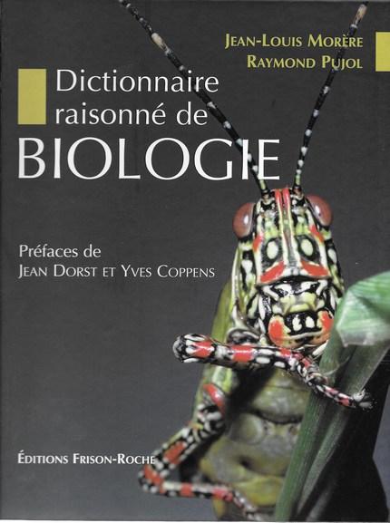 Dictionnaire raisonné  de biologie - Jean-Louis Morère, Raymond Pujol - Editions Frison-Roche