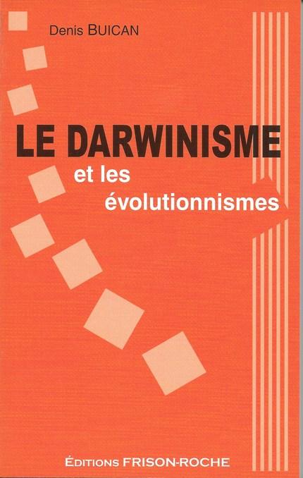 Le darwinisme et les évolutionnismes - Denis Buican - Editions Frison-Roche