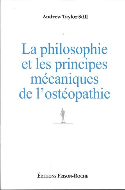 La philosophie et les principes mécaniques de l'ostéopathie - A.T Still - Editions Frison-Roche