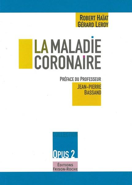 La maladie coronaire - Robert Haïat, Gérard Leroy - Editions Frison-Roche