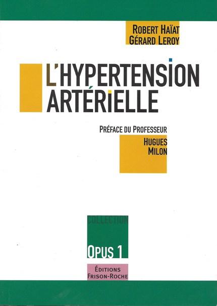 L'hypertension artérielle (opus 1) - Robert Haïat, Gérard Leroy - Editions Frison-Roche