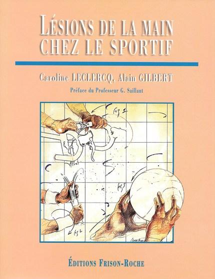 Lésions de la main  chez le sportif - Caroline Leclercq, Alain Gilbert - Editions Frison-Roche