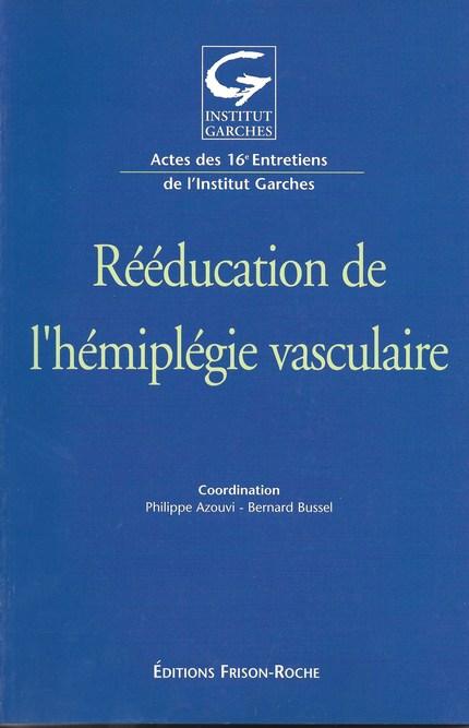 Rééducation de l'hémiplégie vasculaire - Philippe Azouvi, Bernard Bussel - Editions Frison-Roche