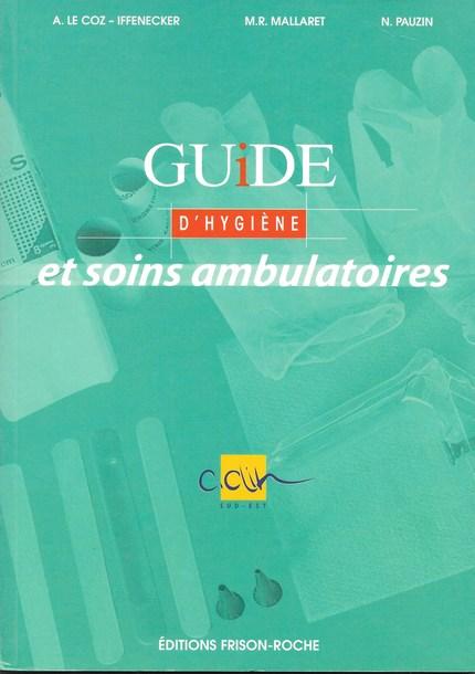 Guide d'hygiène et soins ambulatoires - A Le Coz-Iffenecker, M.R Mallaret, N Pauzin - Editions Frison-Roche