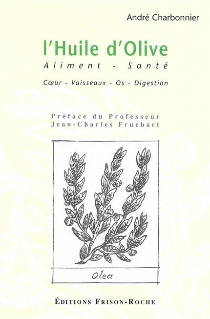 L'huile d'olive. Aliment santé - Alain Charbonnier - Editions Frison-Roche