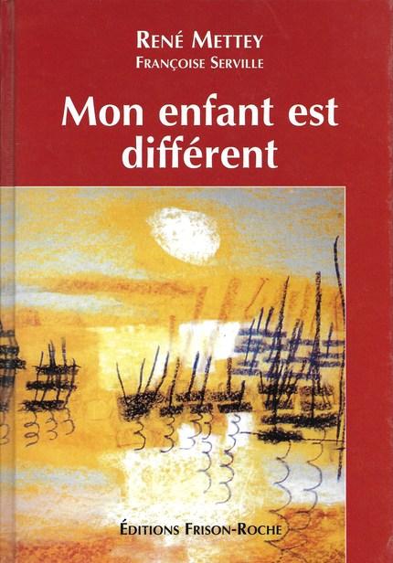 Mon enfant est différent - René Mettey, Françoise Serville - Editions Frison-Roche
