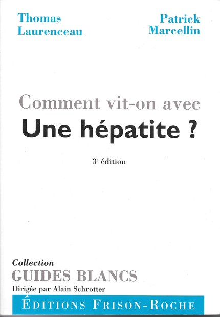 Comment vit-on avec une hépatite ? (3e édition) - Thomas Laurenceau, Patrick Marcellin - Editions Frison-Roche