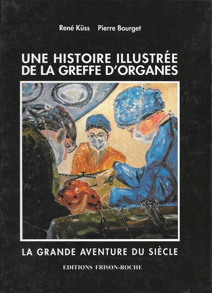 Une histoire illustrée de la greffe d'organes - René Küss, Pierre Bourget - Editions Frison-Roche