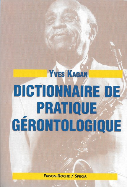 Dictionnaire de pratique gérontologique - Yves Kagan - Editions Frison-Roche