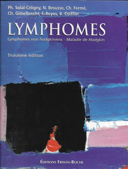 Lymphomes - Ph. Solal-Céligny, N Brousse, Ch Fermé, Ch Gisselbrecht, F Reyes, B Coiffier - Editions Frison-Roche