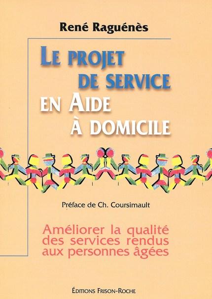 Le projet de service en aide à domicile - René Raguénès - Editions Frison-Roche
