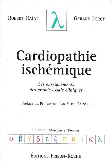Cardiopathie ischémique - Robert Haïat, Gérard Leroy - Editions Frison-Roche