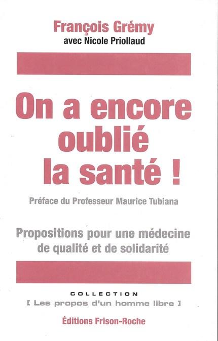 On a encore oublié la santé - François Grémy - Editions Frison-Roche
