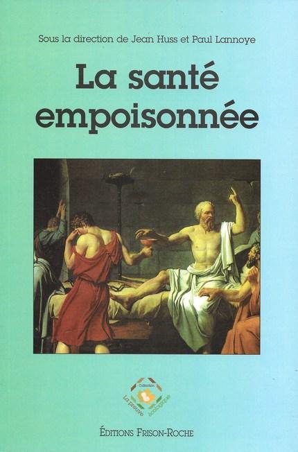 La santé empoisonnée - Jean Huss, Paul Lannoye - Editions Frison-Roche