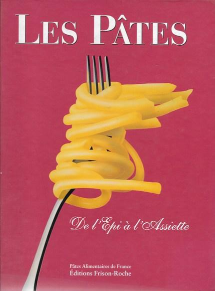 Les pâtes : de l'épi à l'assiette - M.-F Grillot, S.-A Mouzay - Editions Frison-Roche