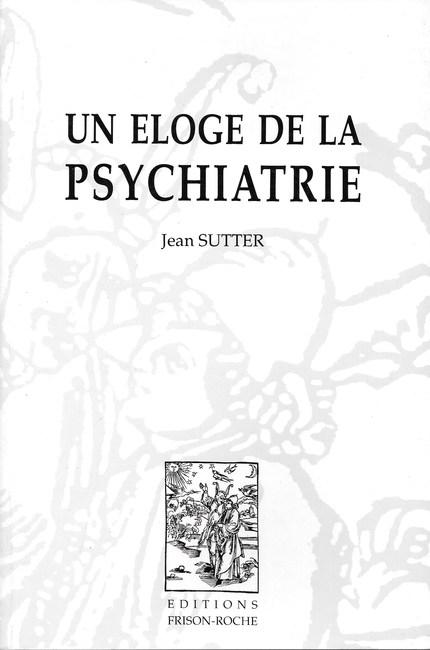 Un éloge de la psychiatrie - Jean Sutter - Editions Frison-Roche