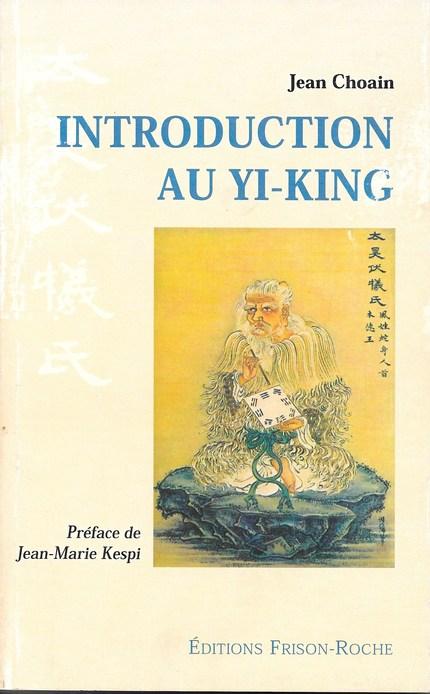 Introduction au Yi-King - Jean Choain - Editions Frison-Roche