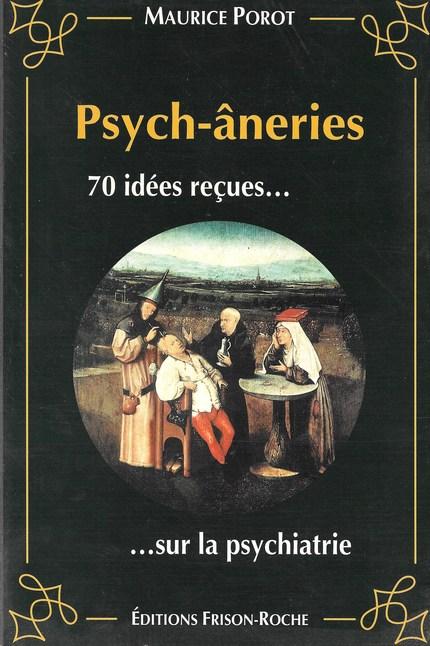 Psych-âneries : 70 idées reçues sur la psychiatrie - Maurice Porot - Editions Frison-Roche
