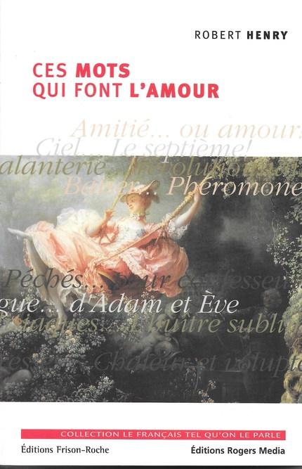 Ces mots qui font l'amour - R Henry - Editions Frison-Roche