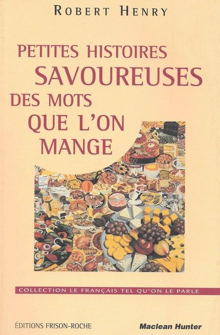 Petites histoires savoureuses des mots que l'on mange - R Henry - Editions Frison-Roche