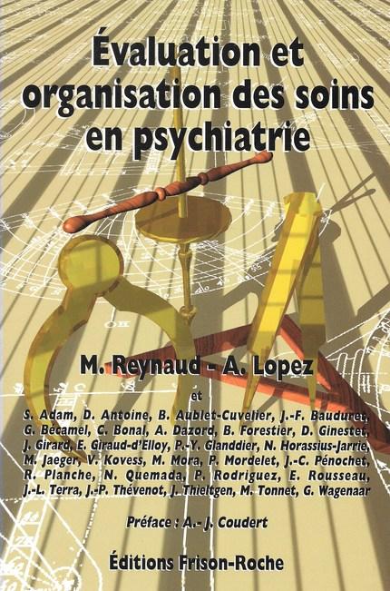 Évaluation et organisation des soins en psychiatrie - M Reynaud, A Lopez - Editions Frison-Roche